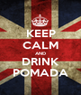KEEP CALM AND DRINK POMADA - Personalised Poster A1 size
