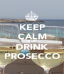 KEEP CALM AND DRINK PROSECCO - Personalised Poster A1 size