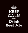 KEEP CALM AND Drink Real Ale - Personalised Poster A1 size
