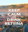 KEEP CALM AND DRINK RETSINA - Personalised Poster A1 size