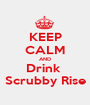 KEEP CALM AND Drink  Scrubby Rise - Personalised Poster A1 size