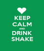 KEEP CALM AND DRINK SHAKE - Personalised Poster A1 size