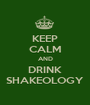 KEEP CALM AND DRINK SHAKEOLOGY - Personalised Poster A1 size