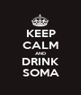 KEEP CALM AND DRINK SOMA - Personalised Poster A1 size