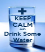 KEEP CALM AND Drink Some Water - Personalised Poster A1 size