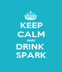 KEEP CALM AND DRINK  SPARK - Personalised Poster A1 size