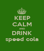 KEEP CALM AND DRINK speed cola - Personalised Poster A1 size