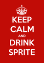 KEEP CALM AND DRINK SPRITE - Personalised Poster A1 size