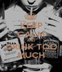 KEEP CALM AND DRINK TOO MUCH - Personalised Poster A1 size