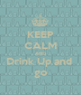 KEEP CALM AND Drink Up and  go - Personalised Poster A1 size