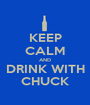 KEEP CALM AND DRINK WITH CHUCK - Personalised Poster A1 size
