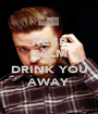 KEEP CALM AND DRINK YOU AWAY - Personalised Poster A1 size