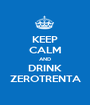 KEEP CALM AND DRINK ZEROTRENTA - Personalised Poster A1 size
