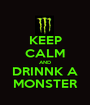 KEEP CALM AND DRINNK A MONSTER - Personalised Poster A1 size