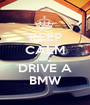 KEEP CALM AND DRIVE A BMW - Personalised Poster A1 size