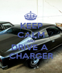 KEEP CALM AND DRIVE A  CHARGER - Personalised Poster A1 size