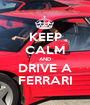 KEEP CALM AND DRIVE A FERRARI - Personalised Poster A1 size