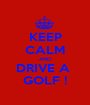 KEEP CALM AND DRIVE A  GOLF ! - Personalised Poster A1 size