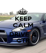 KEEP CALM AND DRIVE A GTR - Personalised Poster A1 size