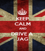 KEEP CALM AND DRIVE A  JAG - Personalised Poster A1 size