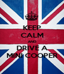 KEEP CALM AND DRIVE A MINI COOPER - Personalised Poster A1 size