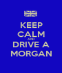KEEP CALM AND DRIVE A MORGAN - Personalised Poster A1 size