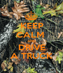 KEEP CALM  AND DRIVE A TRUCK - Personalised Poster A1 size