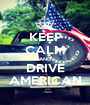 KEEP CALM AND DRIVE AMERICAN - Personalised Poster A1 size