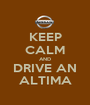 KEEP CALM AND DRIVE AN ALTIMA - Personalised Poster A1 size
