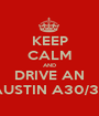 KEEP CALM AND DRIVE AN AUSTIN A30/35 - Personalised Poster A1 size