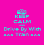 KEEP CALM AND Drive By With xxx Train xxx - Personalised Poster A1 size