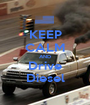 KEEP CALM AND Drive Diesel - Personalised Poster A1 size