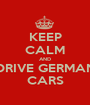 KEEP CALM AND DRIVE GERMAN CARS - Personalised Poster A1 size