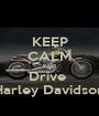 KEEP CALM AND Drive  Harley Davidson - Personalised Poster A1 size