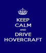 KEEP CALM AND DRIVE HOVERCRAFT - Personalised Poster A1 size