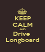 KEEP CALM AND Drive  Longboard - Personalised Poster A1 size