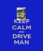 KEEP CALM AND DRIVE MAN - Personalised Poster A1 size