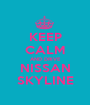 KEEP CALM AND DRIVE NISSAN SKYLINE - Personalised Poster A1 size