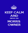 KEEP CALM AND DRIVE ON MORRIS OWNER - Personalised Poster A1 size