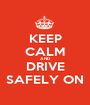 KEEP CALM AND DRIVE SAFELY ON - Personalised Poster A1 size