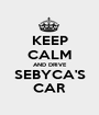 KEEP CALM AND DRIVE SEBYCA'S CAR - Personalised Poster A1 size