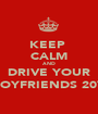 KEEP  CALM AND DRIVE YOUR BOYFRIENDS 20V - Personalised Poster A1 size