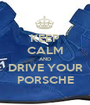 KEEP CALM AND DRIVE YOUR PORSCHE - Personalised Poster A1 size