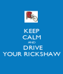 KEEP CALM AND  DRIVE YOUR RICKSHAW - Personalised Poster A1 size