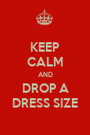 KEEP CALM AND DROP A DRESS SIZE - Personalised Poster A1 size