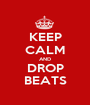 KEEP CALM AND DROP BEATS - Personalised Poster A1 size