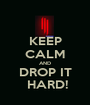 KEEP CALM AND DROP IT  HARD! - Personalised Poster A1 size