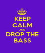 KEEP CALM AND DROP THE BASS - Personalised Poster A1 size