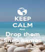 KEEP CALM And  Drop them Snap names - Personalised Poster A1 size