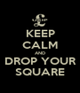 KEEP CALM AND DROP YOUR SQUARE - Personalised Poster A1 size